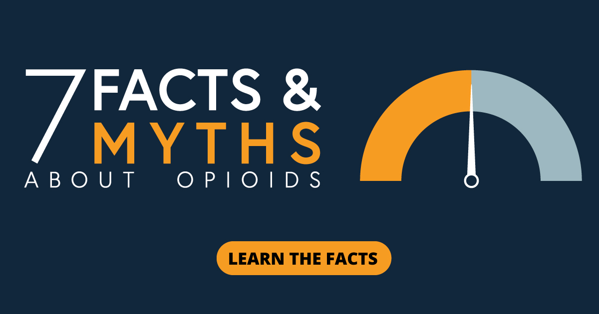 7 Facts and myths about opioids. Learn the facts.