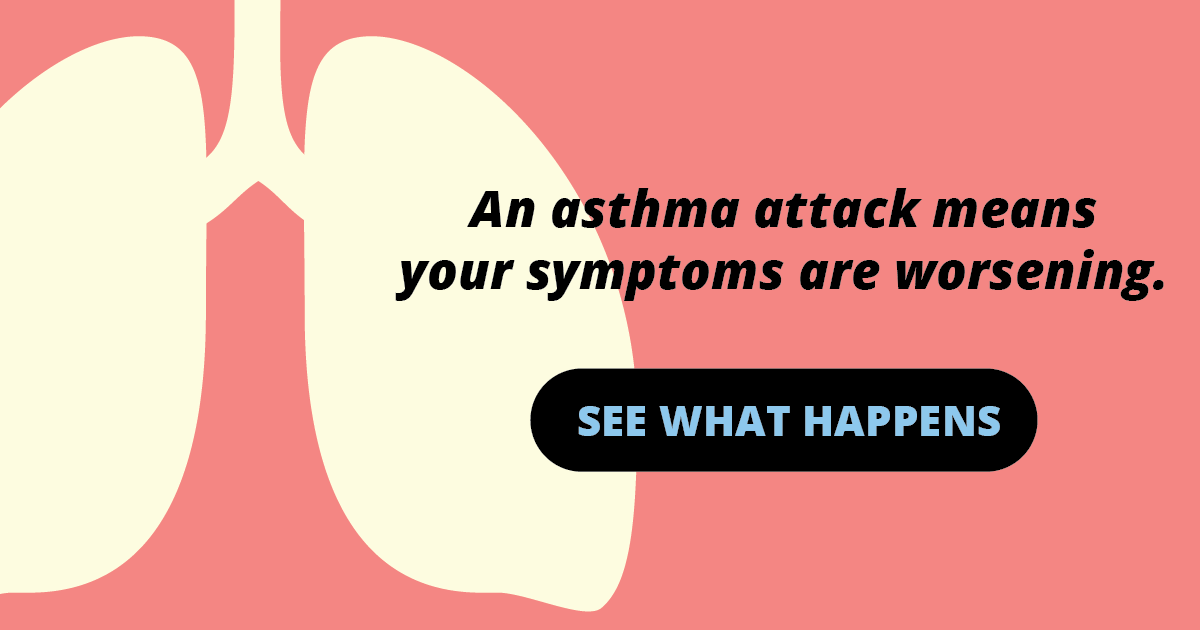 An asthma attack means your symptoms are worsening. See what happens.