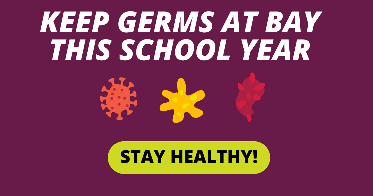 Keep germs at bay this school year. Stay healthy!