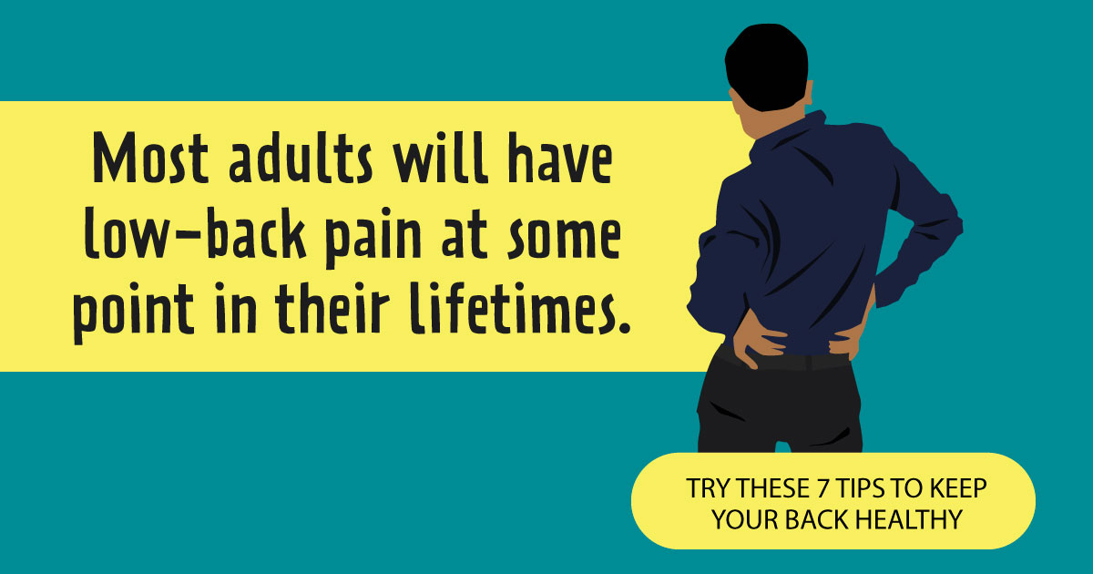 Most adults will have low back pain at some point in their lifetimes. Try these 7 tips to keep your back healthy.