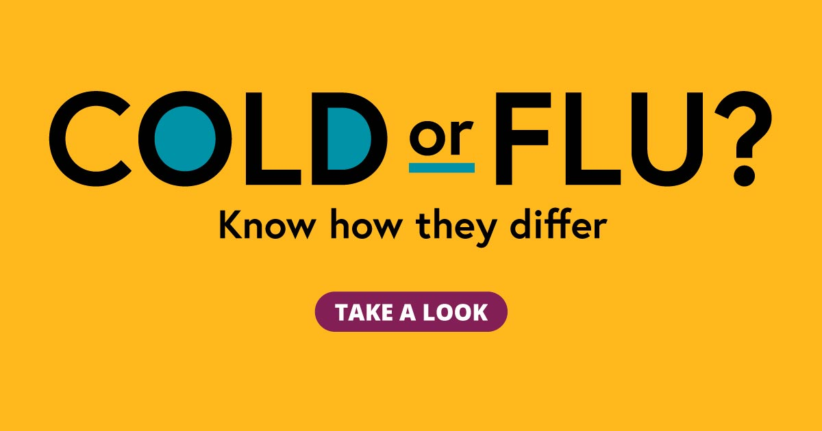 Cold or flu? Know how they differ. Take a look.