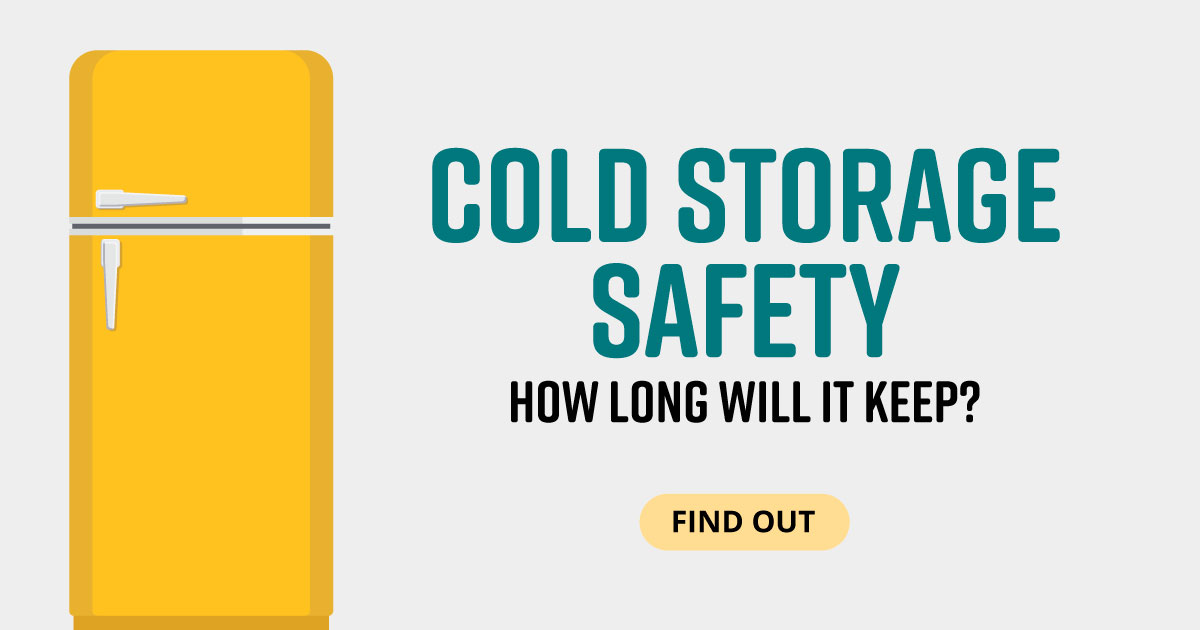 Cold storage safety. How long will it keep? Find out.