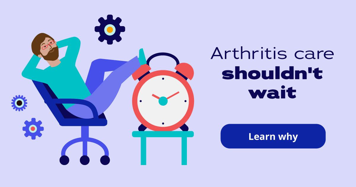 Arthritis care shouldn't wait. Learn why.