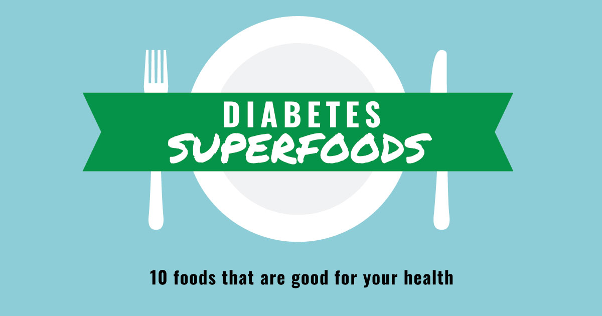 Diabetes super foods. 10 foods that are good for your health.