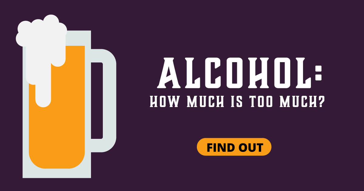 Alcohol: How much is too much? Find out.