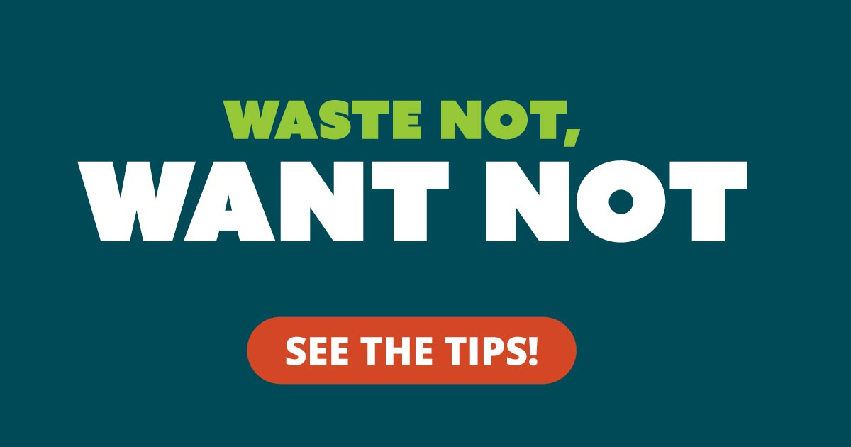 Waste not, want not. See the tips!