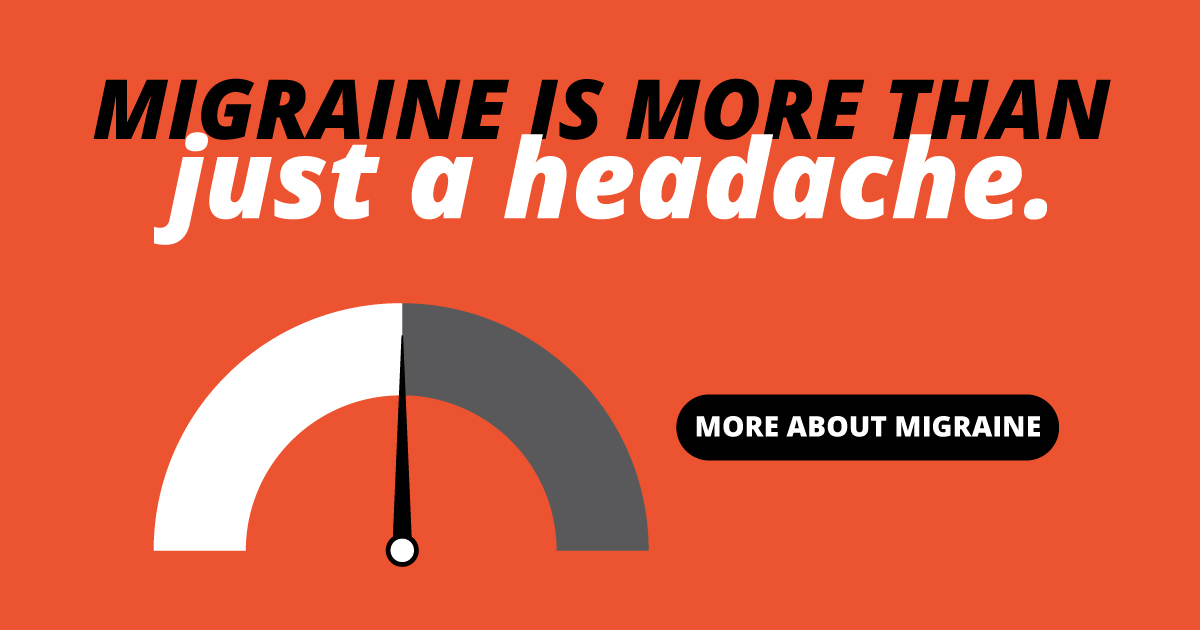 Migraine is more than just a headache. More about migraine.