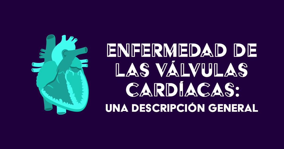 ¿Qué es la enfermedad de las válvulas cardíacas? Descúbralo.