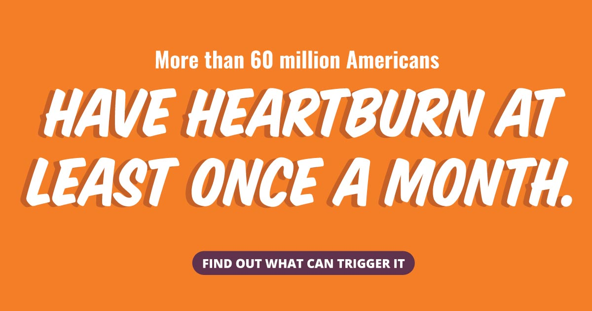 More than 60 million Americans have heartburn at least once a month. Find out what can trigger it.