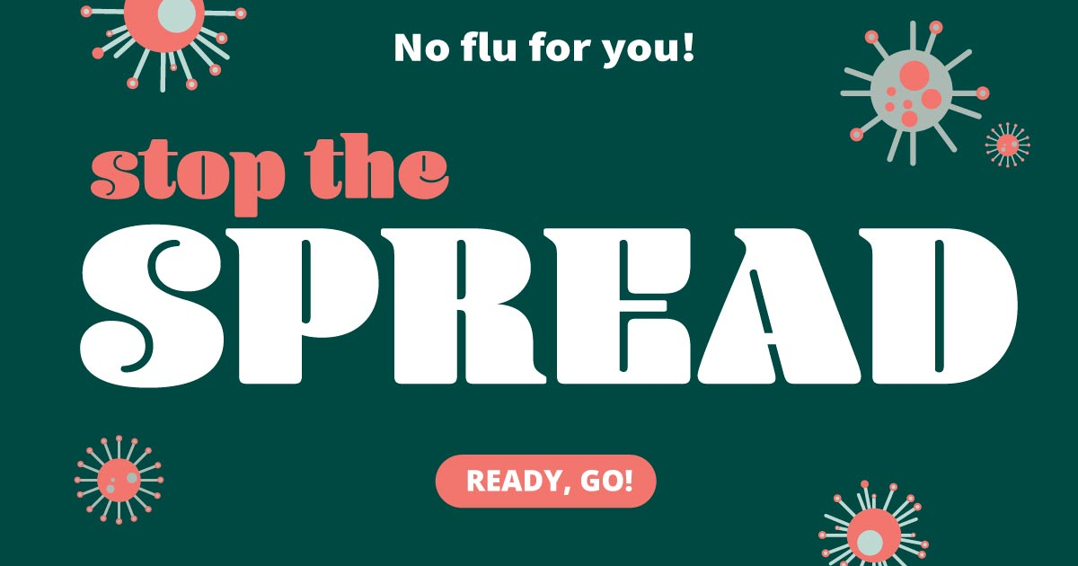 No flu for you! Stop the spread. Ready, go!