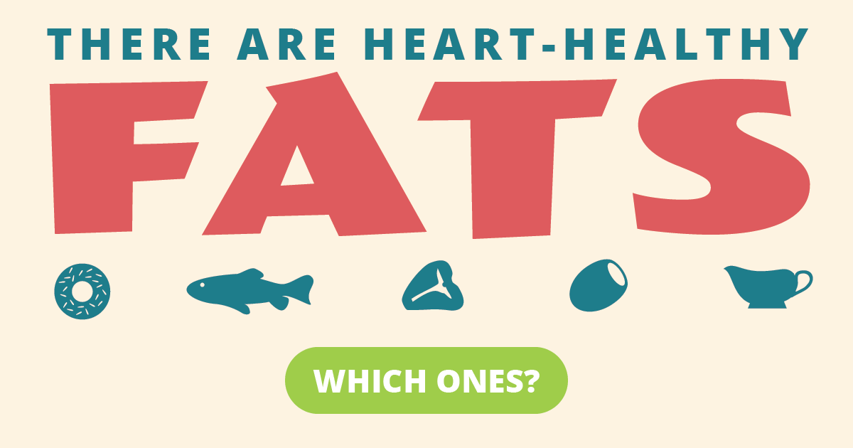 There are heart-healthy fats. Which ones?