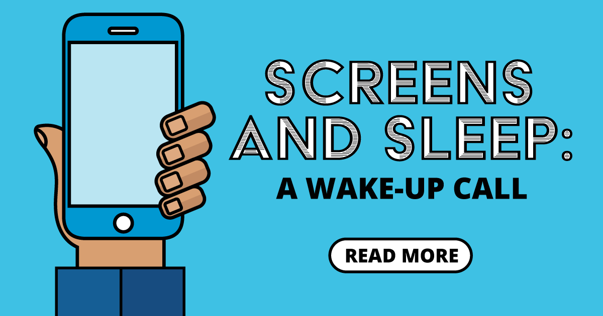 Screens and sleep: A wake-up call. Read more.