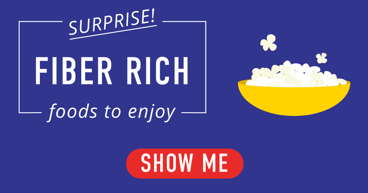 Surprise! Fiber rich foods to enjoy. Show me