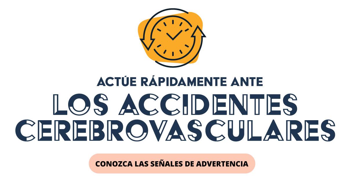 Actúe rápidamente ante los accidentes cerebrovasculares. Conozca las señales de advertencia.