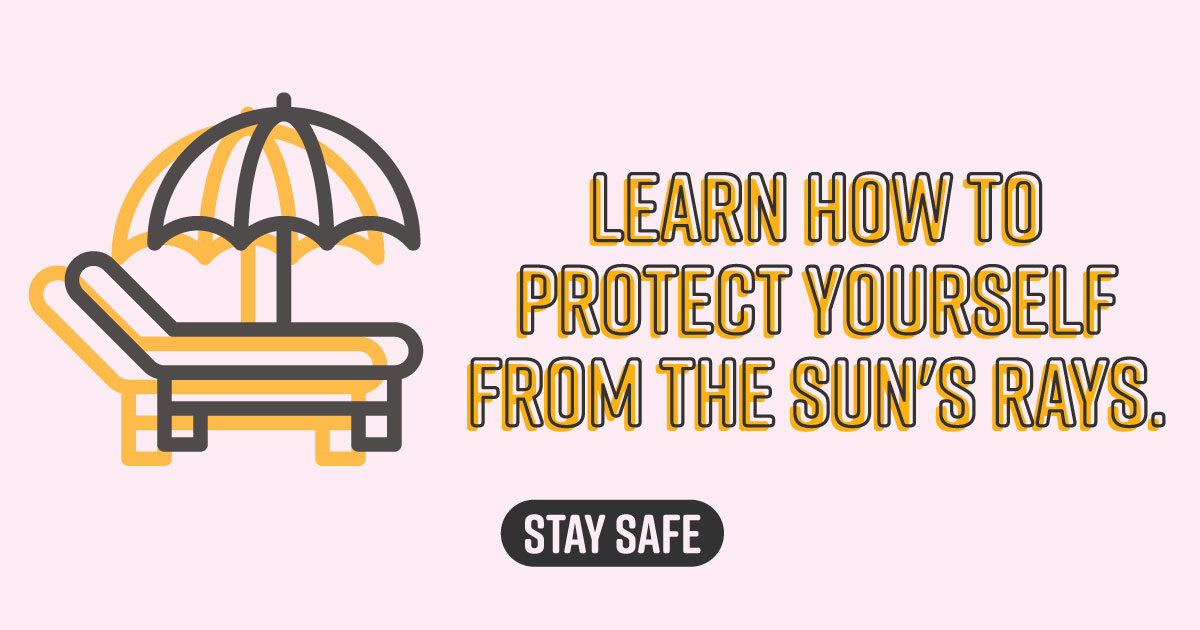 Learn how to protect yourself from the sun's rays. Stay safe.