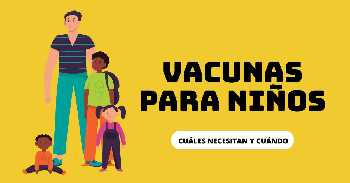 Vacunas para niños. Cuáles necesitan y cuándo.